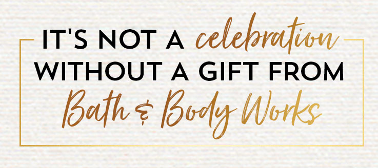 It's not a celebration without a gift from Bath & Body Works
