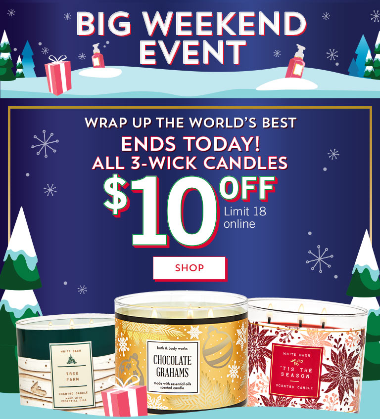 Big Weekend Event. Wrap up The World's Best. Ends today! $10 off All 3-Wick Candles. Limit 18 online. Shop now.
